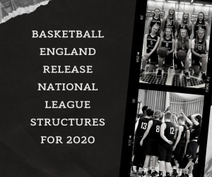 BASKETBALL ENGLAND RELEASE NATIONAL LEAGUE STRUCTURES FOR 2020